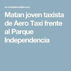 Matan joven taxista de Aero Taxi frente al Parque Independencia