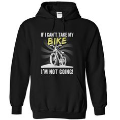 If I Cant Take My Bike Im Not Going!