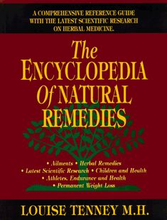 Encyclopedia of Natural Remedies, The: A Comprehensive Refrence Guide with The Latest Scientific Research on Herbal Medicine by Louise Tenney MH,http://www.amazon.com/dp/0913923982/ref=cm_sw_r_pi_dp_qU3Gtb145VH1AK12
