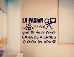 #Vinilo #Frases #Divertidas La pasión es eso que te hace tener cara de viernes todos los días 03091