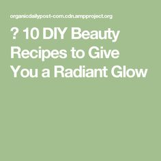 ▷ 10 DIY Beauty Recipes to Give You a Radiant Glow