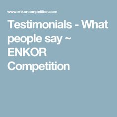 Testimonials - What people say ~ ENKOR Competition Music Competition, My Opinions, Sayings, People, Lyrics, People Illustration, Folk, Quotations, Idioms