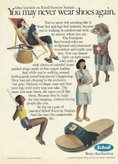 Once you kick on Scholl Exercise sandals you may never wear shoes again. You've never felt anything like it. Your feet and legs feel fanta. Sweet Memories, My Childhood Memories, Childhood Friends, Childhood Toys, Vintage Advertisements, Vintage Ads, Vintage Images, Vintage Items, Dr Scholls Sandals