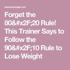 Forget the 80/20 Rule! This Trainer Says to Follow the 90/10 Rule to Lose Weight