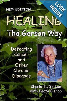 Healing the Gerson Way: Defeating Cancer and Other Chronic Diseases: Charlotte Gerson, Beata Bishop, Joanne Shwed, Abram Hoffer: 97809760186...