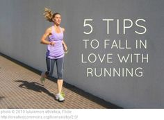 5 TIPS TO FALL IN LOVE WITH RUNNING-lord knows i need this