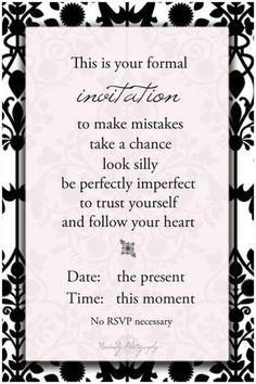 Please use this invitation to enjoy life!