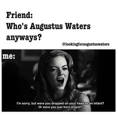 I need an Augustus Waters in my life...