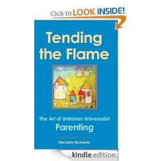 Tending the Flame: The Art of Unitarian Universalist Parenting