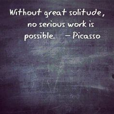 """Without great solitude, no serious work is possible."" - Picasso <3 #introvert"
