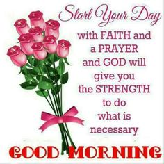 Good Morning Start Your Day With Faith morning good morning morning quotes good morning quotes morning quote good morning quote good morning prayer inspirational good morning quotes religious good morning quotes good morning blessings quotes Good Morning Prayer, Good Morning Texts, Morning Thoughts, Morning Morning, Morning Blessings, Good Morning Picture, Good Morning Messages, Morning Prayers, Good Morning Good Night