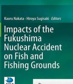 Impacts Of The Fukushima Nuclear Accident On Fish And Fishing Grounds PDF