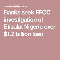 Banks seek EFCC investigation of Etisalat Nigeria over $1.2 billion loan