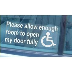 Please Allow Enough Room To Open My Door Fully Window Sticker for Car,Van,Truck,Vehicle.Disability,Mobility Self Adhesive Vinyl Sign Handicapped Logo by Platinum Place, http://www.amazon.co.uk/gp/product/B00CF6CXLQ/ref=cm_sw_r_pi_alp_.EhNrb1QVE95X