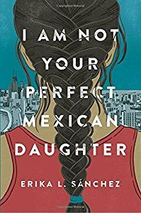 I Am Not Your Perfect Mexican Daughter book by Erika L. Sánchez