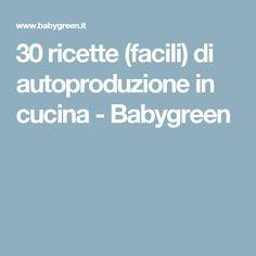 30 ricette (facili) di autoproduzione in cucina - Babygreen