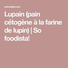 Lupain (pain cétogène à la farine de lupin) | So foodista! Low Carb, Snacks, Baking, Desserts, Table, Food, Gluten Free Cooking, Cooking Food, Zucchini Parmesan Crisps