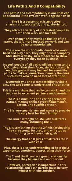 Life path 2 and 8 compatibility is one that can be beautiful if the two can work together on it!   Numerology 2 and 8 compatibility is viable once the two come to understand one another. This is a marriage that really can work, and the two can be excellent partners and parents.  The 2 is a nurturing and caring person by nature, making them a great homemaker, parent, and superb partner. The 8 is very goal-driven and wants to provide the very best for their family. Numerology Compatibility, Love Compatibility, Make It Work, Work Hard, Life Path 2, Secrets Revealed, Sai Baba, Good Communication, Inner Strength