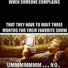 At least it's coming out at all, right? We can just pray that John and Sherlock'll do the same.