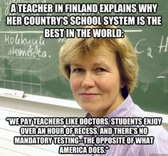 Finland spends 30 percent less per student than the United States, yet 96 percent of Finns graduate high school and 66 percent go to college.