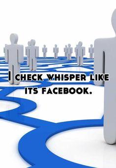 I check whisper like its facebook.