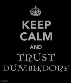 keep calm and trust Dumbledore