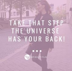 Take that step the universe has your back! #bossbabe #quote #motivation #derbeautyplan