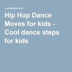 Hip Hop Dance Moves for kids - Cool dance steps for kids  Do your children love to dance? Just have them follow these easy steps and they'll be on their way!