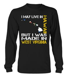 I May Live in Hawaii But I Was Made in West Virginia State T-Shirt #MadeInWestVirginia