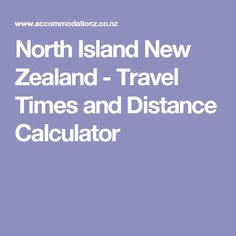 North Island New Zealand - Travel Times and Distance Calculator