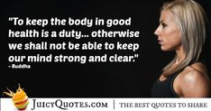 """""""To keep the body in good health is a duty… otherwise we shall not be able to keep our mind strong and clear. Daily Quotes, Great Quotes, Grant Cardone Quotes, Buddha Quote, Jokes Quotes, Fitness Quotes, Be Yourself Quotes, Mindfulness, Wisdom"""