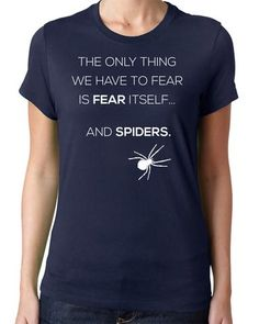 The Only Thing to Fear is Fear and Spiders T-Shirt. Funny shirt for women. Gift for ladies. Ladies graphic tees. Gift for arachnophobes.