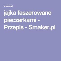 jajka faszerowane pieczarkami - Przepis - Smaker.pl