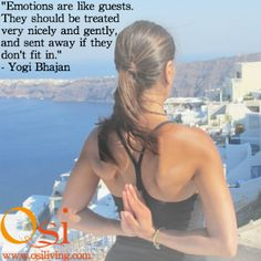 #Emotions are like guests. They should be treated very nicely and gently, and sent away if they don't fit in. - #YogiBhajan  #quote #inspiration #truth