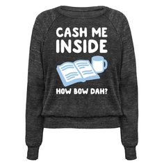 "Cash Me Inside How Bow Dah? - Curl up with a good book and a coffee/tea with this funny introvert, Dr. Phil meme design featuring the text ""Cash Me Inside How Boy Dah?"" for your fun night indoors! Perfect for a bookworm, reader, introvert, introvert humor, relaxing, and having some sweet ""me"" time!"