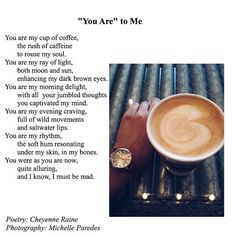 "Instagram media by rainepoetry - ""You Are"" to Me / A sweet way to begin the day!  / #Poem #Poetry #Coffee #Morning"