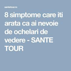 8 simptome care iti arata ca ai nevoie de ochelari de vedere - SANTE TOUR Medical, Tours, Medicine, Active Ingredient