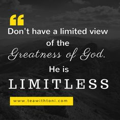 The size of our mountain does not matter in the face of a God whose power is limitless. www.teawithtoni.com