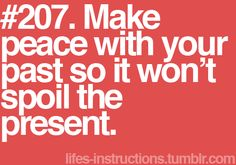 make peace with your past...