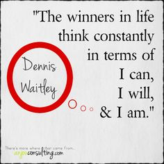I love this inspirational quote from Dennis Waitley. I can. I will. I AM! Feel free to re-pin!