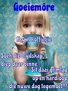 Valentine Verses, Lekker Dag, Afrikaanse Quotes, Goeie More, Good Morning Wishes, Morning Quotes, Birthday Wishes, Positivity, Friends