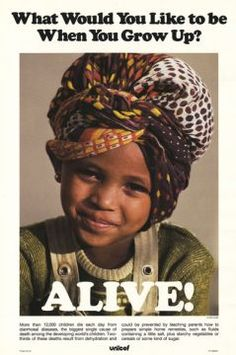 WHAT WOULD YOU LIKE TO BE WHEN YOU GROW UP ? ALIVE ! (UNICEF poster circa 1985)