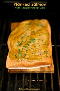 Planked Salmon with Maple-Ancho Chili | Reluctant Entertainer