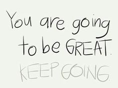 You are going to be great!