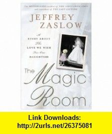 The Magic Room A Story About the Love We Wish for Our Daughters (9781592406616) Jeffrey Zaslow , ISBN-10: 1592406610  , ISBN-13: 978-1592406616 ,  , tutorials , pdf , ebook , torrent , downloads , rapidshare , filesonic , hotfile , megaupload , fileserve