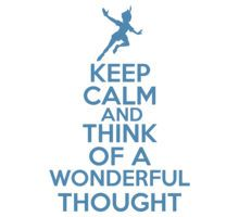 Keep Calm and Think Of A Wonderful Thought!