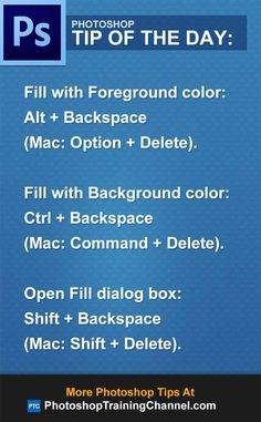 To Fill with the Foreground color press Alt   Backspace (Mac: Option   Delete).To Fill with the Background color press Ctrl   Backspace (Mac: Command   Delete).To open the Fill dialog box, to choose options such as color and patterns (Content-Aware fill in CS6) press shift   Backspace (Mac: Shift   Delete). #Photoshop