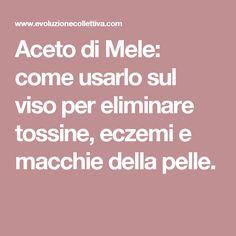 Aceto di Mele: come usarlo sul viso per eliminare tossine, eczemi e macchie della pelle. Natural Remedies, Health, Drinks, Fitness, Home, Diet, Drinking, Beverages, Health Care