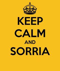 Keep Calm and SORRIA