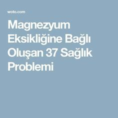 Magnezyum Eksikliğine Bağlı Oluşan 37 Sağlık Problemi